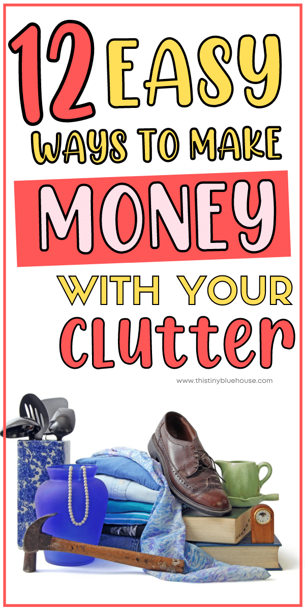 12 Easy Ways To Cash In On Your Clutter (And tidy your mess in the process)