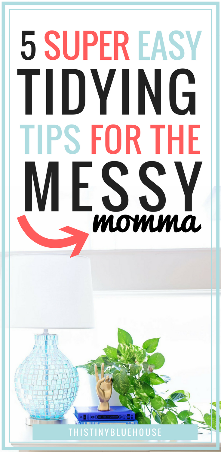 Are you struggling with keeping a tidy home momma? If so, here are a few super simple tips & tricks to make keeping a tidy home for messy people breeze. #tidying #tidyingup #tidyinguptips #tidyinghacks #tidyingformessypeople