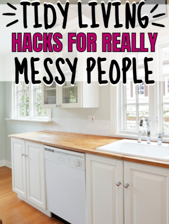 Tips and Tricks For TIDY living for MESSY people