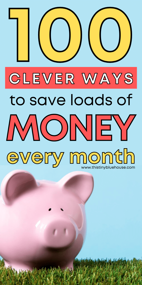 100 Clever Ways to Save Loads Of Money Every Month